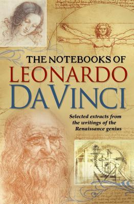 The Notebooks of Leonardo Da Vinci: Selected Extracts from the Writings of the Renaissance Genius