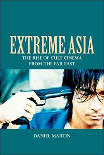 Extreme Asia: The Rise of Cult Cinema from the Far East