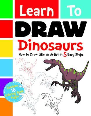 Learn to Draw Dinosaurs: How to Draw Like an Artist in 5 Easy Steps