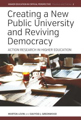 Creating a New Public University and Reviving Democracy: Action Research in Higher Education