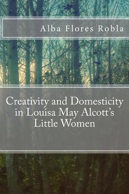 Creativity and Domesticity in Louisa May Alcott's Little Women