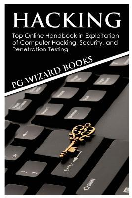 Hacking: Top Online Handbook in Exploitation of Computer Hacking, Security, and Penetration Testing