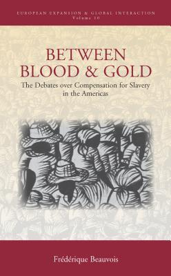 Welcome to the Best e-Books Library Between Blood and Gold: The Debates Over Compensation for Slavery in the Americas
