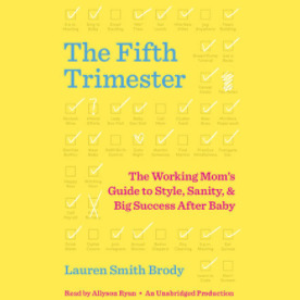 The Fifth Trimester: The Working Moms Guide to Style, Sanity, and Big Success After Baby