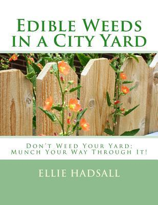 Edible Weeds in a City Yard: Don't Weed Your Yard - Munch Your Way Through It!