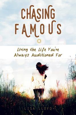 Chasing Famous: Living the Life You've Always Auditioned for