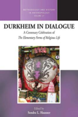 Durkheim in Dialogue: A Centenary Celebration of the Elementary Forms of Religious Life