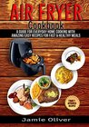 Air Fryer Cookbook : A Guide for Everyday Home Cooking with Amazing Easy Recipes for Fast & Healthy Meals (Air Fryer Cookbook,Paleo, Instant Pot, Vegan, Chicken, Beef, Pork, Fish, Seafood, Desserts)