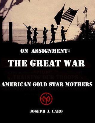 On Assignment - The Great War - American Gold Star Mothers