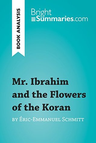 Mr. Ibrahim and the Flowers of the Koran by Éric-Emmanuel Schmitt (Book Analysis): Detailed Summary, Analysis and Reading Guide (BrightSummaries.com)