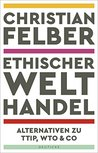 Ethischer Welthandel: Alternativen zu TTIP, WTO & Co