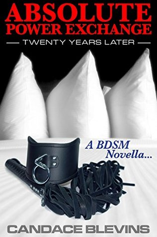 Absolute Power Exchange - Twenty Years Later A BDSM Novella by Candace Blevins