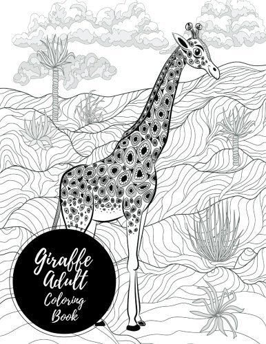 Giraffe Adult Coloring Book: Large Stress Relieving, Relaxing Coloring Book For Grownups, Men, & Women. Easy, Moderate & Intricate One Sided Designs & Patterns For Leisure & Relaxation.
