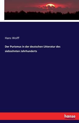 Der Purismus in Der Deutschen Litteratur Des Siebzehnten Jahrhunderts