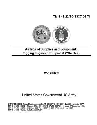 Technical Manual TM 4-48.22/TO 13C7-26-71Airdrop of Supplies and Equipment: Rigging Engineer Equipment (Wheeled) March 2016