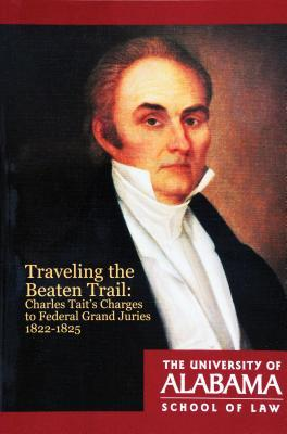 Traveling the Beaten Trail: Charles Tait's Charges to Federal Grand Juries, 1822–1825