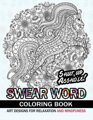 Swear Word Coloring Book: An Adult Coloring Book: Animal Design with Swear Word and Flower