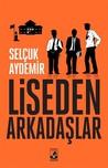 Liseden Arkadaşlar by Selçuk Aydemir