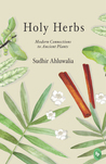 Holy Herbs : Modern Connections to Ancient Plants