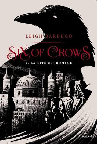 La Cité Corrompue (Six of Crows, #2)