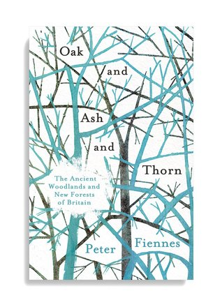 Oak and Ash and Thorn: The Ancient Woodlands and New Forests of Britain