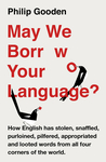 May We Borrow Your Language?: How English Steals Words from All Over the World