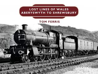 Lost Lines: Aberystwyth to Shrewsbury por Tom Ferris