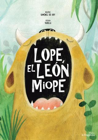 Lope, el león miope por Beatriz Gimenez de Ory, Cecilia Varela