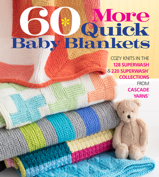 60 More Quick Baby Blankets: Cozy Knits in the 128 Superwash® 220 Superwash® Collections from Cascade Yarns®