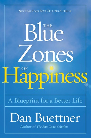 The blue zones of happiness a blueprint for a better life by dan 34736004 malvernweather Image collections