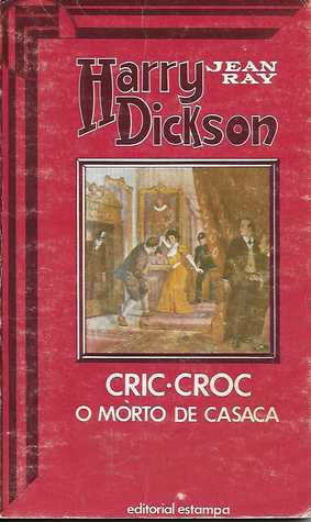Harry Dickson 4 - Cric-Croc O Morto de Casaca
