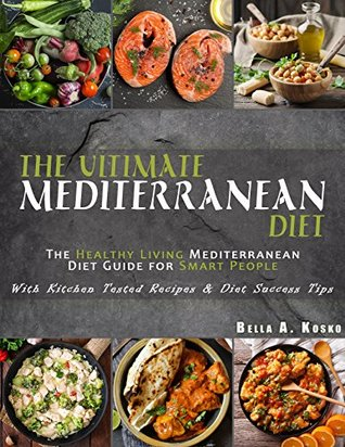 Mediterranean Diet Cookbook: The Healthy Living Mediterranean Diet Guide for Smart People – With Kitchen Tested Recipes & Diet Success Tips