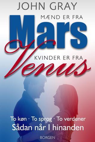 Mænd er fra Mars, kvinder er fra Venus: To køn, To sprog, To verdener - Sådan når I hinanden