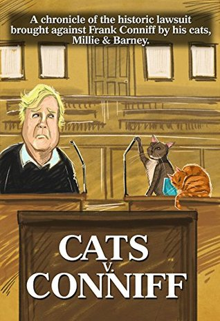 CATS v. CONNIFF: A chronicle of the historic lawsuit brought against Frank Conniff by his cats, Millie & Barney.
