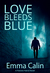 Love Bleeds Blue (Passion Patrol, #4) by Emma Calin