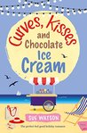 Curves, Kisses and Chocolate Ice-Cream by Sue Watson