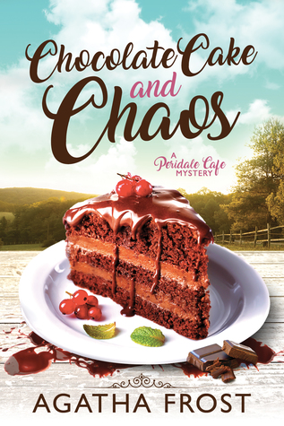 Chocolate Cake and Chaos by Agatha Frost