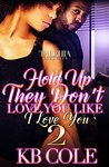 Hold Up They Don't Love You Like I Love You 2 by K.B. Cole