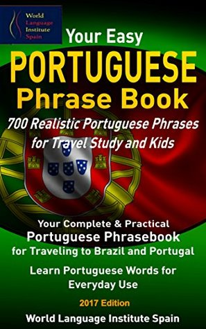 Your Easy Portuguese Phrase Book 700 Realistic Portuguese Phrases for Travel Study and Kids: Your Complete Portuguese Phrasebook for Traveling to Brazil and Portugal Learn Portuguese for Everyday Use