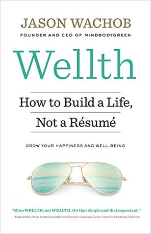 Wellth: How I Learned to Build a Life, Not a Resume by Jason Wachob