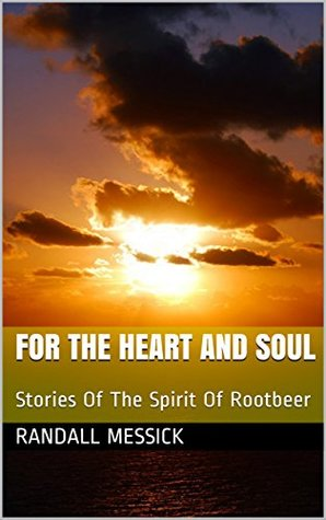 For The Heart and Soul: Stories Of The Spirit Of Rootbeer