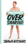 A Brief History of Oversharing: One Ginger's Anthology of Humiliation