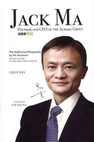 Jack Ma The Authorized Biography By His Assistant By Chen Wei