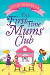 The First Time Mums' Club by Lucie Wheeler