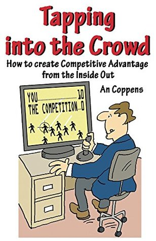 Tapping into the Crowd: How to create Competitive Advantage from the Inside Out