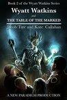 Wyatt Watkins and The Table of the Marked (The Wyatt Watkins Series Book 2)
