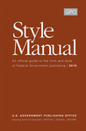 GPO Style Manual: An Official Guide to the Form and Style of Federal Government Publishing 2016: An Official Guide to the Form and Style of Federal Government Publishing 2016