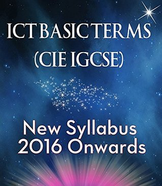 ICT BASIC TERMS (CIE IGCSE): New Syllabus 2016 Onwards
