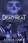 Ophelia and Lyan are Dead Meat (Ophelia Legacy Book 1)
