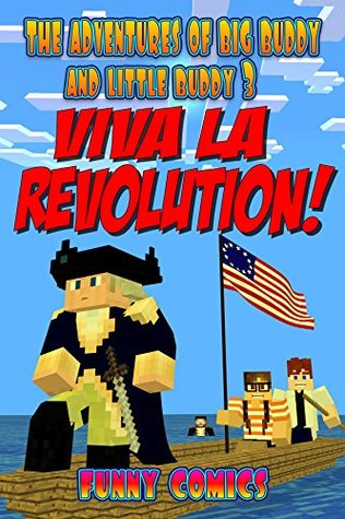 Viva La Revolution! (The Adventures Of Big Buddy And Little Buddy Book 3)